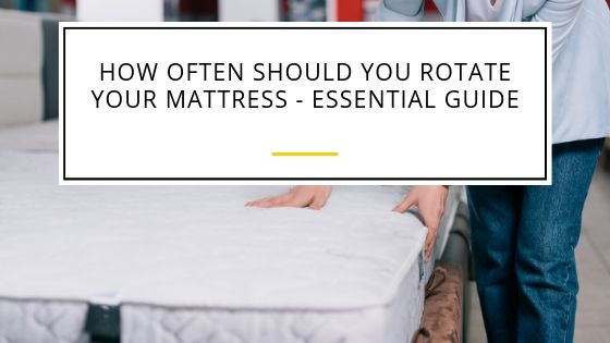Easy guide on how often should you turn your mattress
