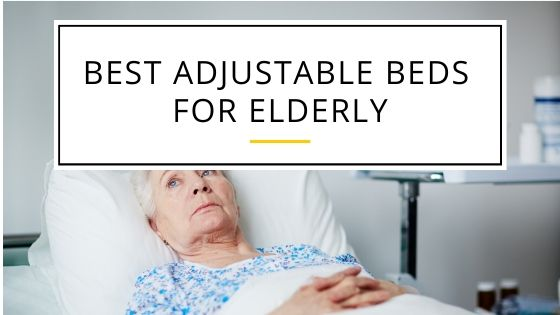 What Are the Best Adjustable Beds for Elderly Reviews
